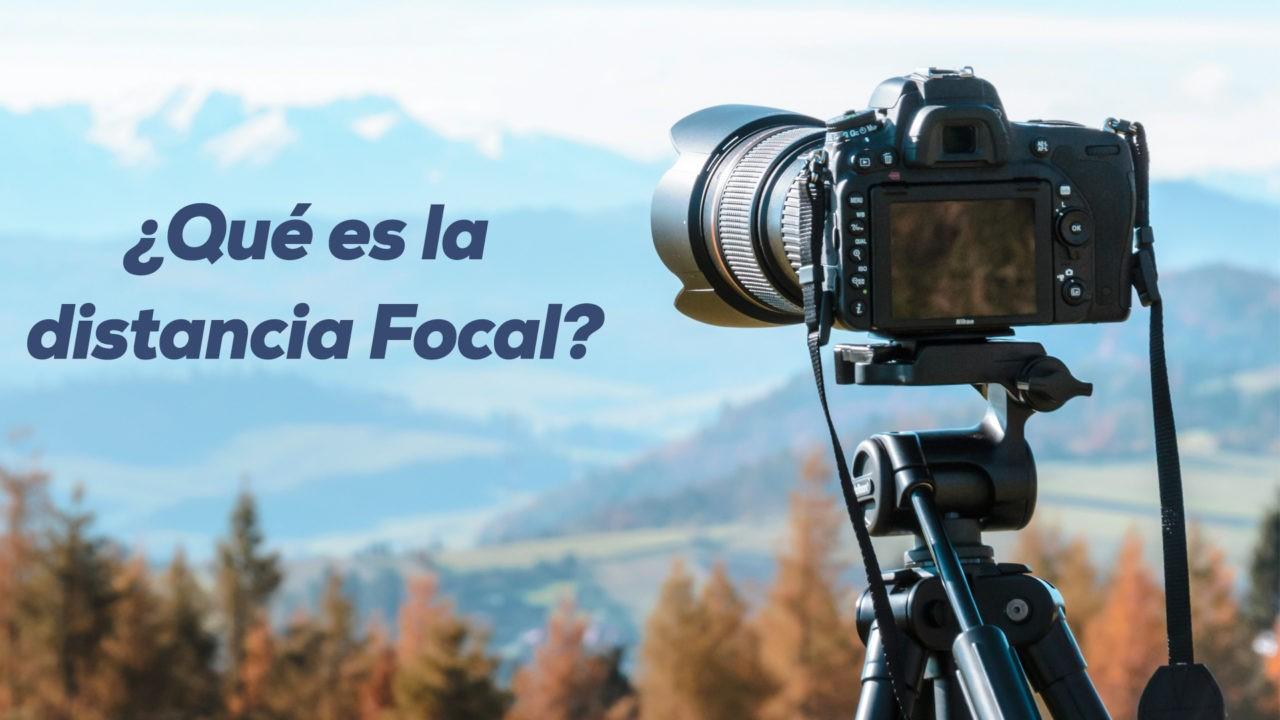 ¿Qué es la distancia Focal?